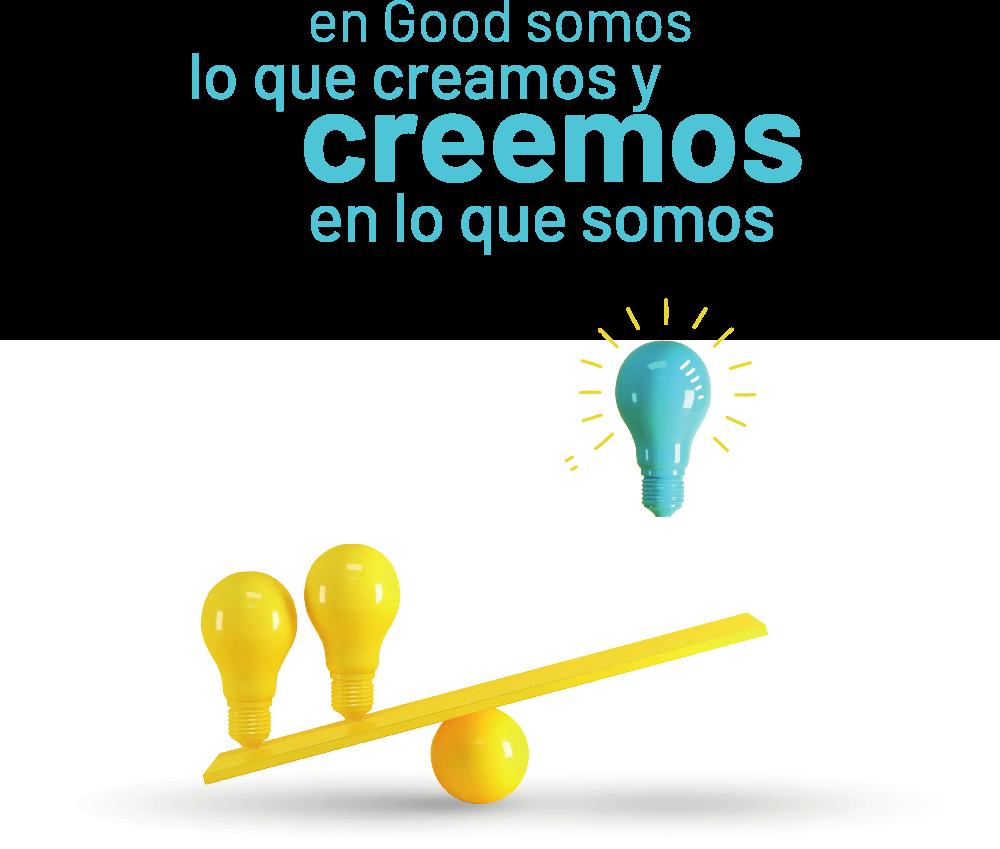 en Good somos lo que creamos y creemos en lo que somos